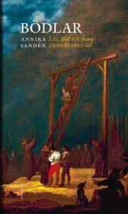 Bödlar. Liv och skam i svenskt 1600-tal av Annika Sandén.