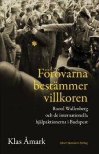 Förövarna bestämmer villkoren. Raoul Wallenberg och de internationella hjälpaktionerna i Budapest, av Klas Åmark.