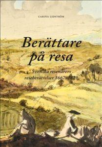 10) Carina Lidström: Berättare på resa. Svenska resenärers reseberättelser 1667-1829