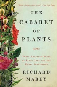 Richard Mabey: The Cabaret of Plants: Forty Thousand Years of Plant Life and the Human Imagination