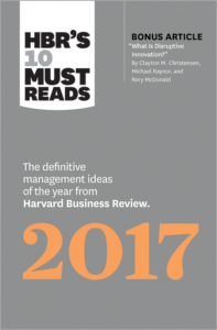 4) HBR's 10 Must Reads 2017: The Definitive Management Ideas of the Year from Harvard Business Review
