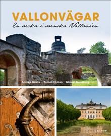 5) Tomas Ekman; Annika Grälls: Vallonvägar. En vecka i svenska Vallonien