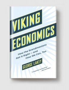 George Lakey: Viking Economics How the Scandinavians Got It Right-and How We Can, Too