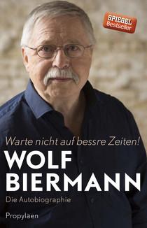 Wolf Biermanns självbiografi…