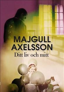 Majgull Axelssons nya roman Ditt liv och mitt…