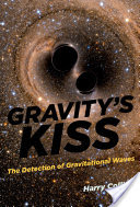 Harry Collins: Gravity´s Kiss. The Detection of Gravitational Waves