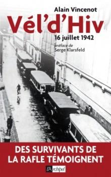 Alain Vincenot: Vel d'Hiv 16 juillet 1942. Des survivants de la rafle témoignent
