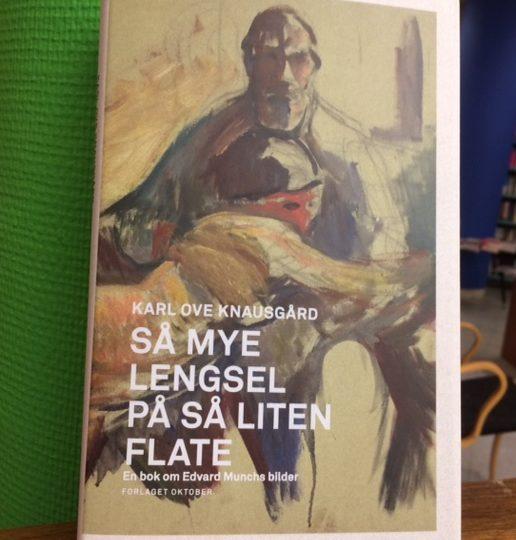 Karl Ove Knausgård: Så mye lengsel på så liten flate. En bok om Edvard Munchs bilder