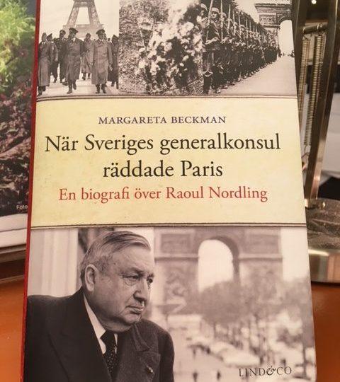 Margareta Beckman: När Sveriges generalkonsul räddade Paris. En biografi över Raoul Nordling