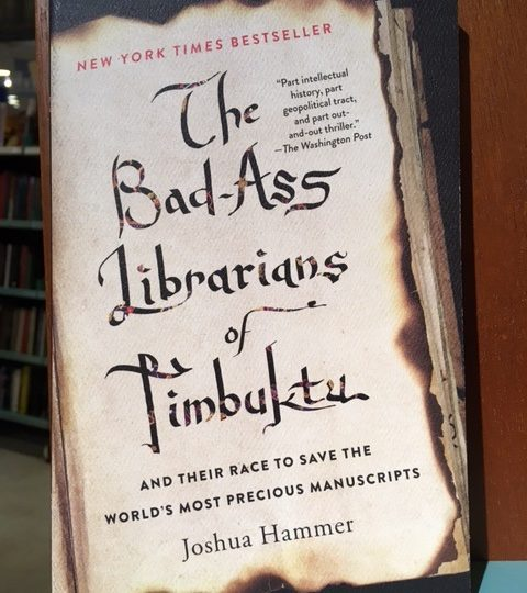 Joshua Hammer: The Bad-Ass Librarians of Timbuktu. And Their Race to Save the World´s Most Precious Manuscripts