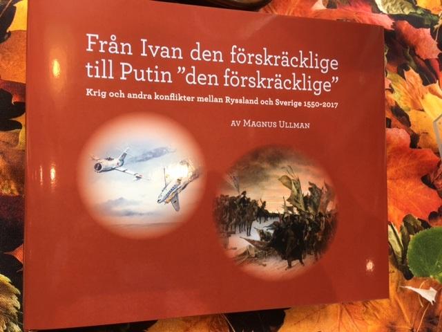 """Magnus Ullman: Från Ivan den förskräcklige till Putin """"den förskräcklige"""". Krig och andra konflikter mellan Ryssland och Sverige  1550-2017"""