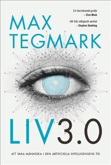 Max Tegmarks nya titel finns nu även på svenska med titeln Liv 3.0. Att vara människa i den artificiella intelligensens tid.