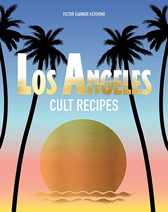 Victor Garnier Astorino: Los Angeles Cult Recipes