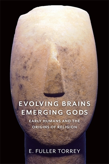 E. Fuller Torrey: Evolving Brains, Emerging Gods. Early Humans and the Origins of Religion