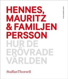 Staffan Thorsell: Hennes, Mauritz & familjen Persson. Hur de erövrade världen