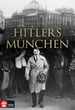 Svante Nordin: Hitlers München (utkommer i mars 2018)