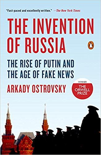 Arkady Ostrovsky: The Invention of Russia. The Rise of Putin and the Age of Fake News