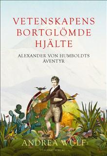 """Andrea Wulfs """"Vetenskapens bortglömde hjälte. Alexander von Humboldts äventyr"""" – nu i pocket på svenska"""