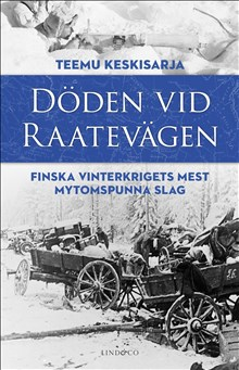 Teemu Keskisarja: Döden vid Raatevägen. Finska vinterkrigets mest mytomspunna slag