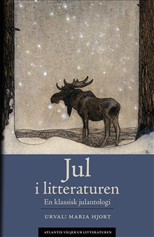 Jul i litteraturen. En klassisk julantologi. I urval  och med författarpresentationer av Maria Hjort.