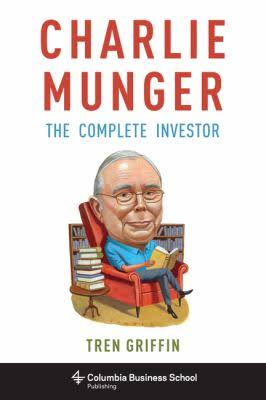 Tren Griffin: Charlie Munger. The Complete Investor