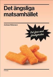 Anders Håkansson: Det ängsliga matsamhället. Det fina med färdigmaten