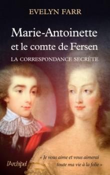 Evelyn Farr: Marie-Antoinette et le comte de Fersen. La correspondance secrète