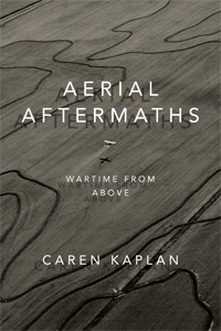 Caren Kaplan: Aerial Aftermaths – Wartime from Above