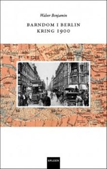 Walter Benjamin: Barndom i Berlin kring 1900