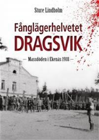 Sture Lindholm: Fånglägerhelvetet Dragsvik. Massdöden i Ekenäs 1918