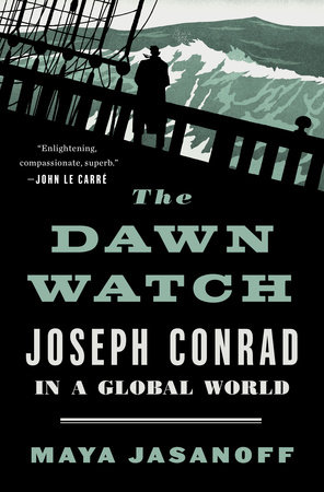 Maya Jasanoff: The Dawn Watch – Joseph Conrad in a Global World