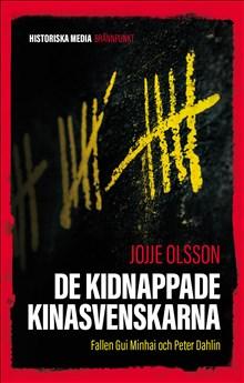 Jojje Olsson: De kidnappade Kinasvenskarna. Fallen Gui Minhai och Peter Dahlin