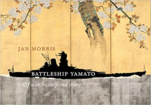 Jan Morris: Battleship Yamato – Of war, beauty and irony