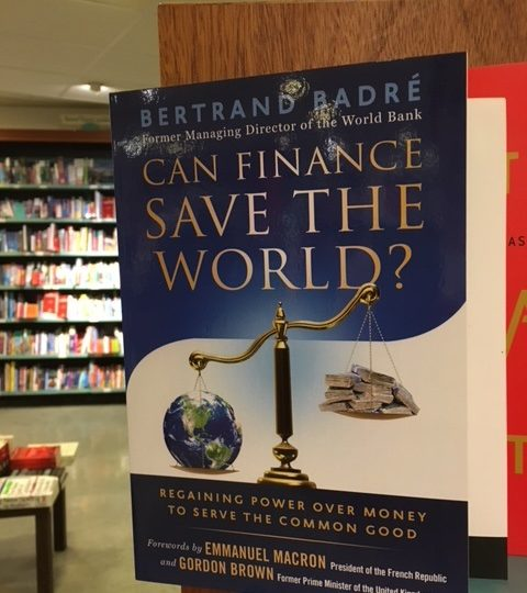 Bertrand Badré: Can Finance Save the World? Regaining Power Over Money to Serve the Common Good