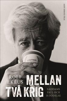Rolf Ekéus: Mellan två krig. Saddams fall och IS födelse