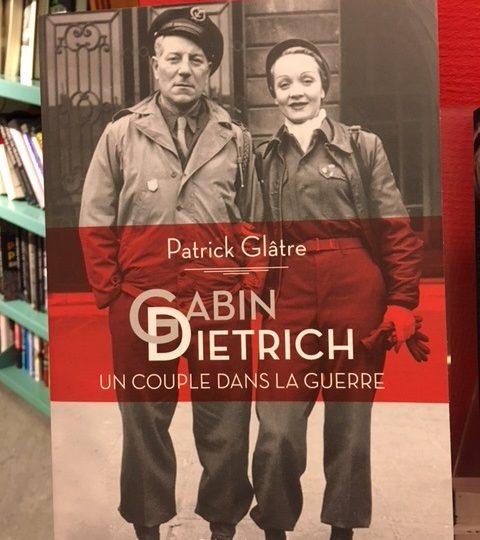 Patrick Glâtre: Gabin – Dietrich, un couple dans la guerre