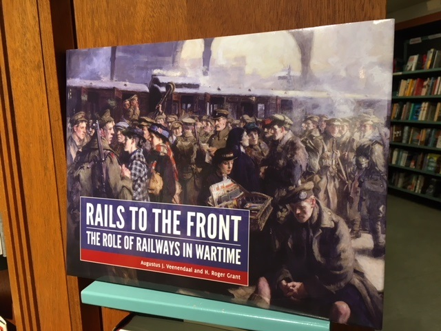 Veenendaal & Grant: Rails to the Front. The Role of Railways in Wartime