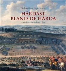 Sebastian Jägerhorn: Hårdast bland de hårda – en kavalleriofficer i fält