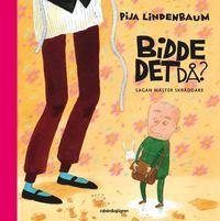 Pija Lindenbaum: Bidde det då?