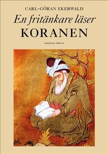 Carl-Göran Ekerwald: En fritänkare läser Koranen