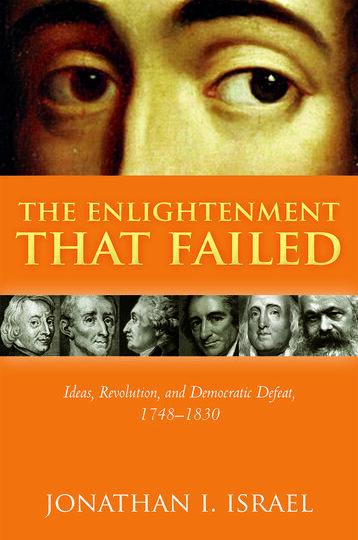 Ny titel på avd. Philosophy/History of Ideas: The Enlightenment that Failed. Ideas, Revolution, and Democratic Defeat, 1748-1830, av Jonathan I. Israel