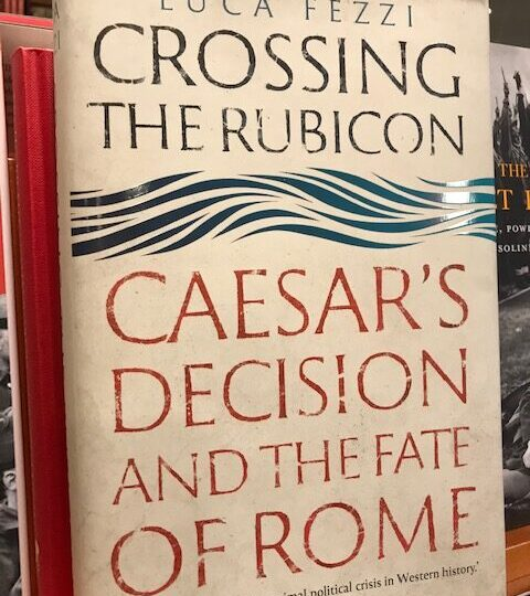 Ny titel på Avd. Classical studies: Crossing the Rubicon. Caesar´s Decision and the Fate of Rome, av Luca Fezzi