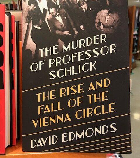 Ny titel på avd. Philosophy: The Murder or Professor Schlick. The Rise and Fall of the Vienna Circles, av David Edmonds