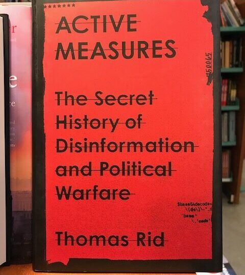 Thomas Rid: The Secret History of Disinformation and Political Warfare