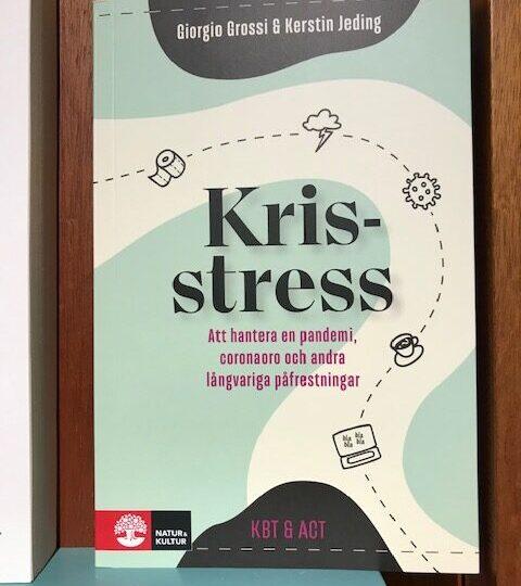 Krisstress. Att hantera en pandemi, coronaoro och andra långvariga påfrestningar, av Giorgio Grossi och Kerstin Jeding
