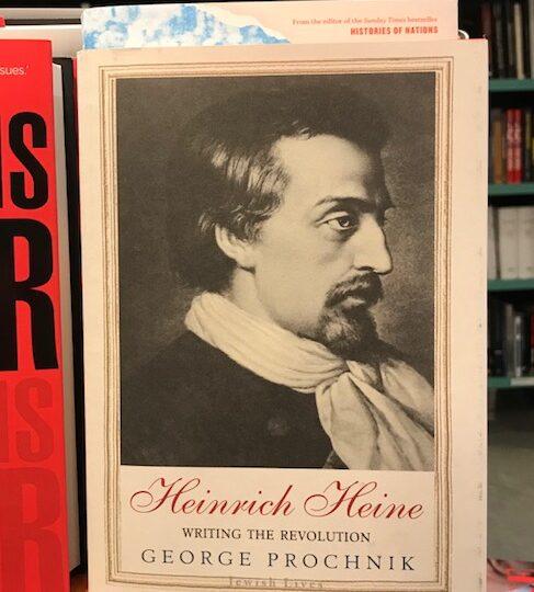 George Prochnik: Heinrich Heine. Writing the Revolution