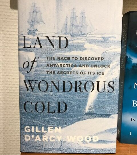 Land of Wondrous Cold. The Race to Discover Antarctica and Unlock the Secrets of Its Ice, av Gillen D´Arcy Wood