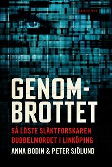 Genombrottet. Så löste släktforskaren dubbelmordet i Linköping, av Anna Bodin och Peter Sjölund
