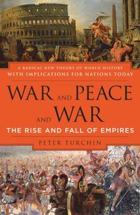 Peter Turchin: War and Peace and War. The Rise and Fall of Empires. A Radical New Theory of World History with Implications for Nations Today