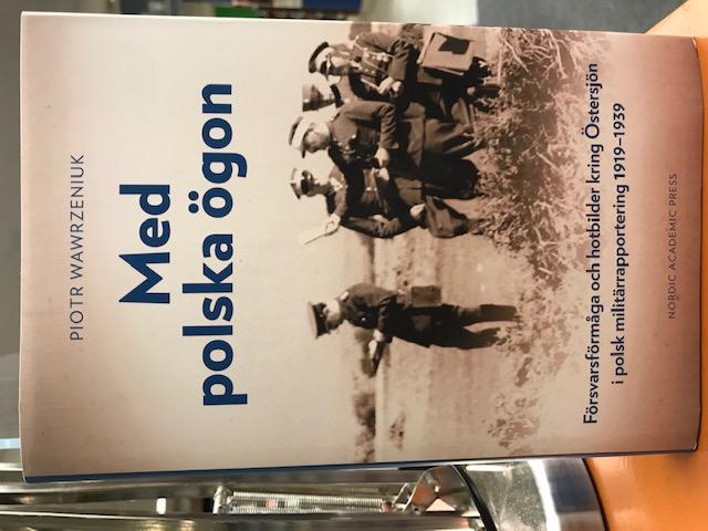 Med polska ögon. Försvarsförmåga och hotbilder kring Östersjön i polsk militärrapportering 1919-1939, av Piotr Wawrzeniuk